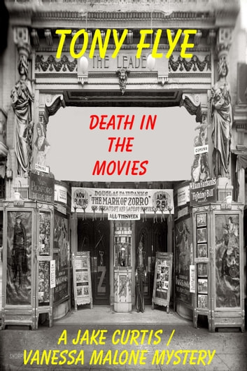 Death in the Movies, A Jake Curtis / Vanessa Malone Mystery ebook by Tony Flye