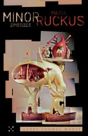 Minor Episodes / Major Ruckus ebook by Garry Thomas Morse
