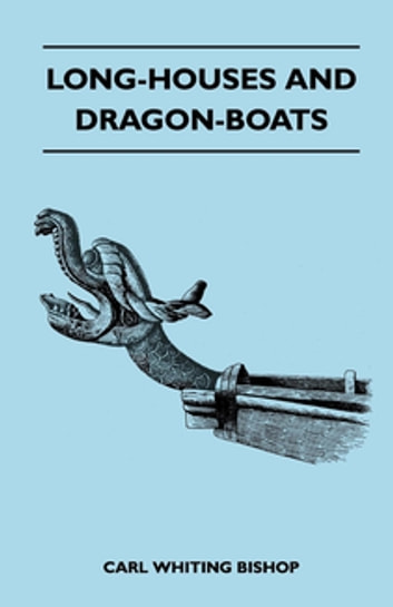 Long-Houses and Dragon-Boats ebook by Carl Whiting Bishop