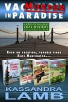 Murder in Paradise: The Kate on Vacation Cozy Mysteries Collection ebook by Kassandra Lamb