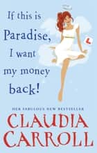 If This is Paradise, I Want My Money Back - the laugh-out-loud page-turner about the ultimate second chance ebook by Claudia Carroll