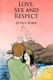 Love, Sex and Respect ebook by Jeffrey Rubin