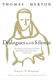 Dialogues with Silence - Prayers & Drawings ebook by Thomas Merton