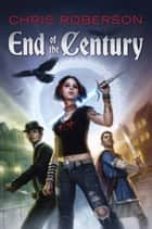 End of the Century ebook by Chris Roberson