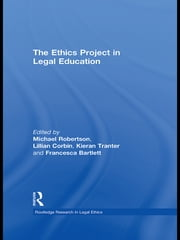 The Ethics Project in Legal Education ebook by Michael Robertson,Lillian Corbin,Kieran Tranter,Francesca Bartlett