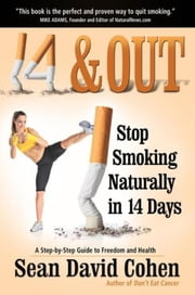 14 & Out - Stop Smoking Naturally in 14 Days ebook by Sean David Cohen,Norman McGary