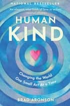 HumanKind - Changing the World One Small Act At a Time ebook by Brad Aronson