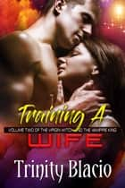 Training a Wife ebook by Trinity Blacio