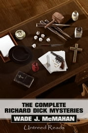The Complete Richard Dick Mysteries ebook by Wade J. McMahan