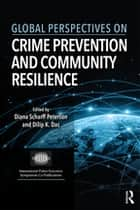 Global Perspectives on Crime Prevention and Community Resilience ebook by Diana Scharff Peterson, Dilip K. Das