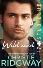 WILD CARD (7-Stud Club Book 5) ebook by Christie Ridgway