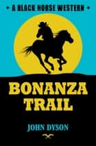 Bonanza Trail ebook by John Dyson