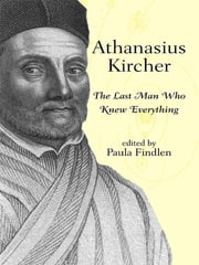 Athanasius Kircher - The Last Man Who Knew Everything ebook by Paula Findlen