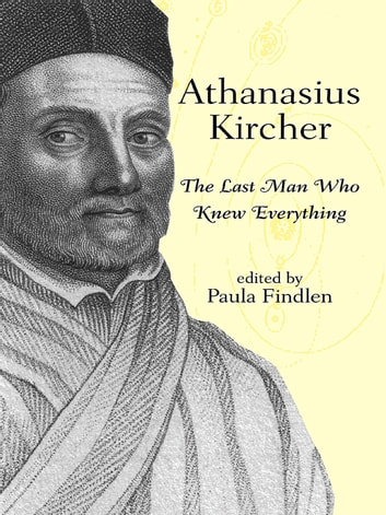 Athanasius Kircher - The Last Man Who Knew Everything ebook by
