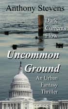 Uncommon Ground ebook by Anthony Stevens