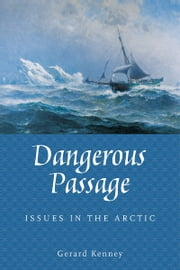Dangerous Passage - Issues in the Arctic ebook by Gerard Kenney