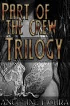 Part of the Crew Trilogy (Pirate Princess Gangbang Group Sex Erotica E-book Bundle) ebook by