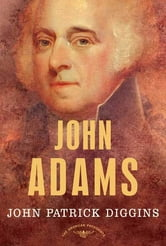 John Adams - The American Presidents Series: The 2nd President, 1797-1801 ebook by John Patrick Diggins