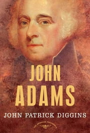 John Adams - The American Presidents Series: The 2nd President, 1797-1801 ebook by John Patrick Diggins,Arthur M. Schlesinger