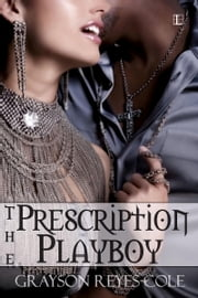 The Prescription Playboy ebook by Grayson Reyes-Cole