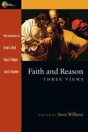 Faith and Reason - Three Views ebook by Steve Wilkens