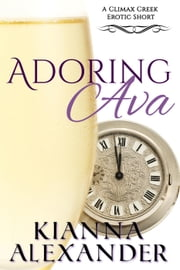 Adoring Ava - Climax Creek, #3 ebook by Kianna Alexander