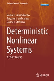 Deterministic Nonlinear Systems - A Short Course ebook by Vadim S. Anishchenko,Tatyana E. Vadivasova,Galina I. Strelkova