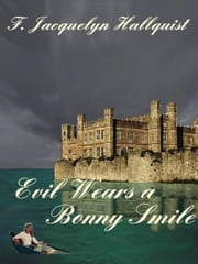 Evil Wears a Bonny Smile ebook by Hallquist, F. Jacquelyn