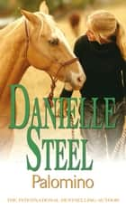 Palomino - An epic, romantic read from the worldwide bestseller ebook by Danielle Steel