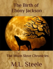 The Birth of Ebony Jackson ebook by ML Steele