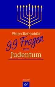 99 Fragen zum Judentum ebook by Götz Elsner,Walter L. Rothschild