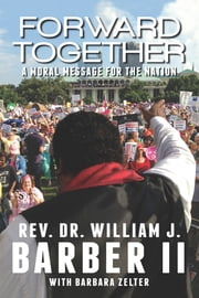 Forward Together - A Moral Message for the Nation ebook by Rev. Dr. William J. Barber II,Barbara Zelter