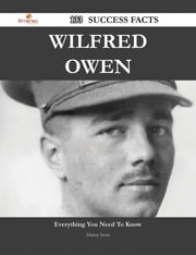 Wilfred Owen 133 Success Facts - Everything you need to know about Wilfred Owen ebook by Danny Scott