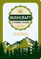 Bushcraft - A Family Guide: Fun and Adventure in the Great Outdoors ebook by John Boe, Owen Senior