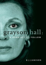 Grayson Hall: A Hard Act to Follow ebook by R J Jamison