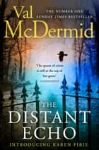 The Distant Echo (Detective Karen Pirie, Book 1) ebook by Val McDermid