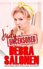Judy Uncensored ebook by Debra Salonen
