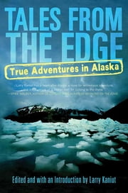 Tales from the Edge - True Adventures in Alaska ebook by Larry Kaniut