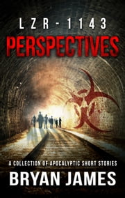 LZR-1143: Perspectives (Zombie Short Stories) ebook by Bryan James