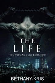 The Life - The Russian Guns, #2 ebook by Bethany-Kris