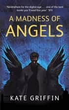 A Madness Of Angels - A Matthew Swift Novel ebook by Kate Griffin