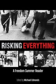 Risking Everything - A Freedom Summer Reader ebook by Michael Edmonds