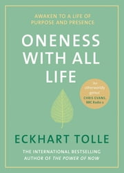 Oneness With All Life - Awaken to a life of purpose in 2019 with the international bestselling author of A New Earth & The Power of Now ebook by Eckhart Tolle