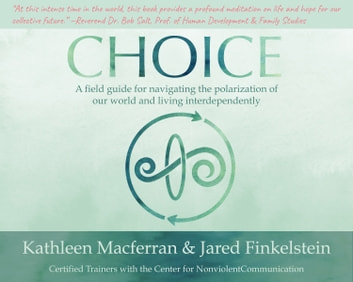 Choice - A field guide for navigating the polarization of our world and living interdependently ebook by Kathleen Macferran,Jared Finkelstein