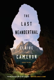 The Last Neanderthal ebook by Claire Cameron