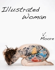 Illustrated Woman, Youthful Indiscretions Book 3 ebook by V. Moore