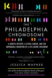 The Philadelphia Chromosome - A Mutant Gene and the Quest to Cure Cancer at the Genetic Level ebook by Jessica Wapner,Robert A. Weinberg, PhD