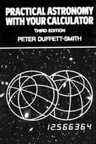 Practical Astronomy with your Calculator ebook by Peter Duffett-Smith