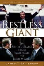 Restless Giant: The United States from Watergate to Bush v. Gore ebook by James T. Patterson