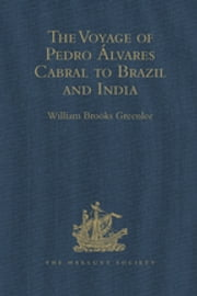 The Voyage of Pedro Álvares Cabral to Brazil and India - From Contemporary Documents and Narratives ebook by William Brooks Greenlee